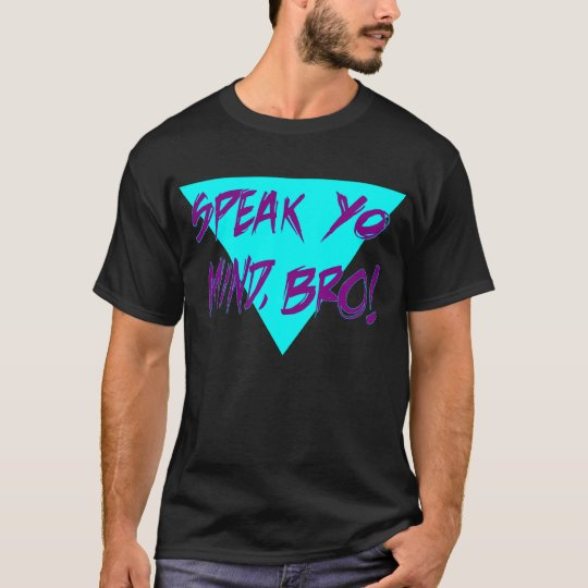 Speak yo mind bro T-Shirt