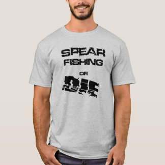 Spear Fishing or Die Tee Shirt Spearfishing