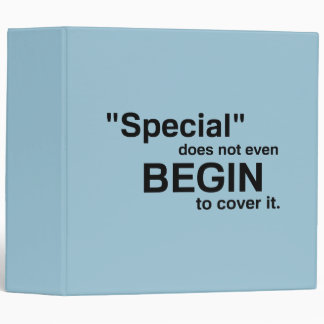 Special Does Not Even Begin To Cover It Binder