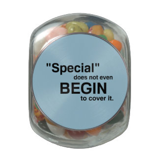 Special Does Not Even Begin To Cover It Glass Candy Jars