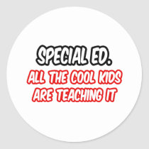 Special Ed...All The Cool Kids Are Teaching It Round Sticker