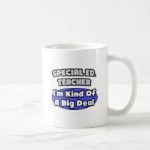 Special Ed. Teacher...Big Deal Coffee Mug