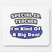Special Ed. Teacher...Big Deal Mousepad