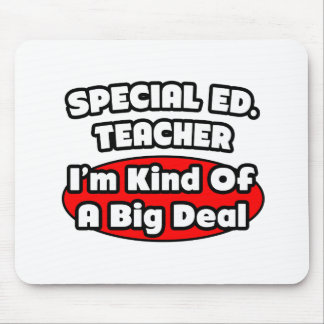 Special Ed. Teacher...Big Deal Mouse Pad