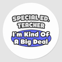 Special Ed. Teacher...Big Deal Sticker