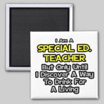 Special Ed. Teacher .. Drink for a Living 2 Inch Square Magnet