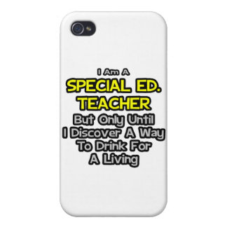Special Ed. Teacher .. Drink for a Living Cases For iPhone 4