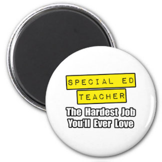 Special Ed Teacher...Hardest Job You'll Ever Love 2 Inch Round Magnet