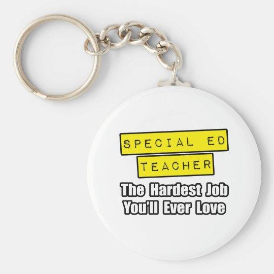 Special Ed Teacher...Hardest Job You'll Ever Love Keychain