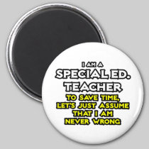 Special Ed. Teacher...I Am Never Wrong 2 Inch Round Magnet