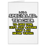 Special Ed. Teacher...I Am Never Wrong Greeting Card