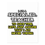 Special Ed. Teacher...I Am Never Wrong Postcard