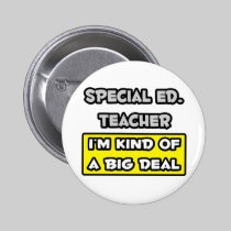 Special Ed. Teacher .. I'm Kind of a Big Deal 2 Inch Round Button