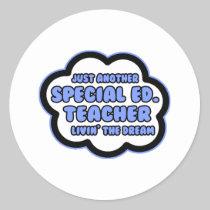 Special Ed. Teacher .. Livin' The Dream Round Stickers