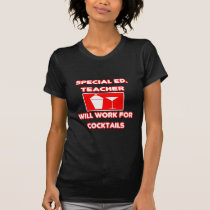 Special Ed. Teacher...Will Work For Cocktails Shirts