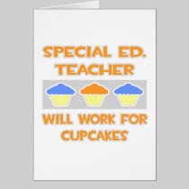 Special Ed. Teacher ... Will Work For Cupcakes Greeting Card