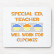 Special Ed. Teacher ... Will Work For Cupcakes Mousepad