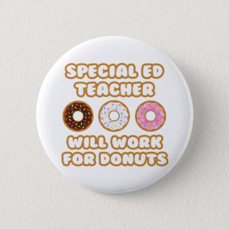 Special Ed Teacher .. Will Work For Donuts Pinback Button