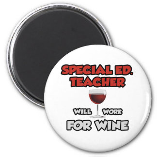 Special Ed. Teacher ... Will Work For Wine 2 Inch Round Magnet