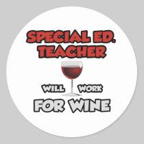 Special Ed. Teacher ... Will Work For Wine Round Sticker
