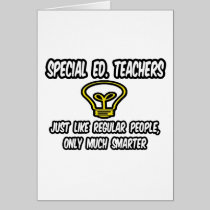 Special Ed. Teachers..Regular People, Only Smarter Greeting Card
