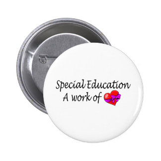 Special Education A Work Of Love 2 Inch Round Button