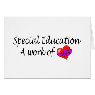 Special Education,A Work Of Love Card