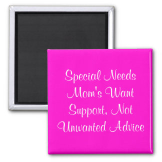 Special Needs Mom's Want Support, Not Unwanted ... Magnet