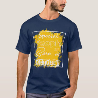 Special people are born in October! T-Shirt