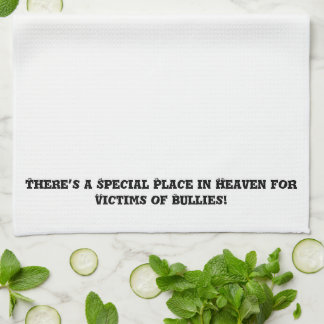 Special Place in Heaven for Victims of Bullies Kitchen Towels