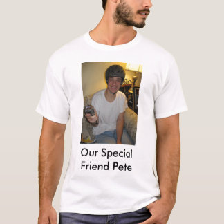 SpecialPete, Our Special Friend Pete T-Shirt