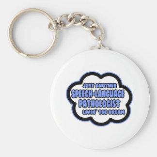 Speech-Language Pathologist .. Livin' The Dream Keychain