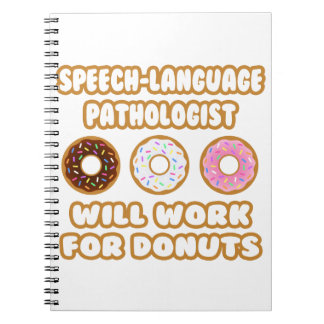 Speech-Language Pathologist . Will Work For Donuts Spiral Note Books