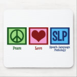 "Speech Language Pathology Mouse Pad<br><div class=""desc"">Peace Love SLP. I love speech therapy. A speech language pathologist gift.</div>"