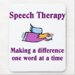 "Speech Therapist Mouse Pad<br><div class=""desc"">Speech Therapy Making A Difference One Word At A Time.  Mousepad.</div>"