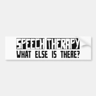 Speech Therapy What Else Is There? Bumper Sticker