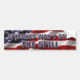 Speeches Won't Stop The Spill Bumper Sticker