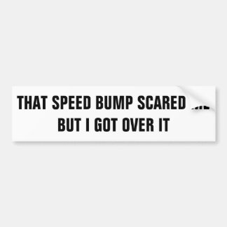 Speed Bump phobia Bumper Sticker
