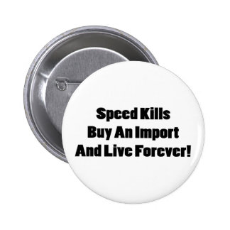 Speed Kills Buy An Import And Live Forever Pinback Button