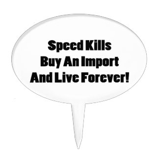 Speed Kills Buy An Import And Live Forever Cake Toppers