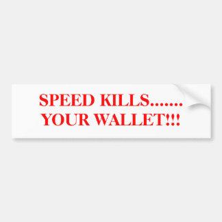 SPEED KILLS.......YOUR WALLET!!! BUMPER STICKER