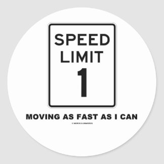 Speed Limit 1 Moving As Fast As I Can (Humor) Classic Round Sticker