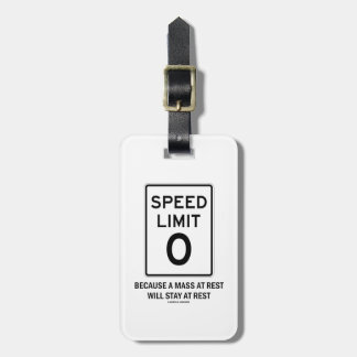 Speed Limit Zero Because A Mass At Rest Will Stay Bag Tag
