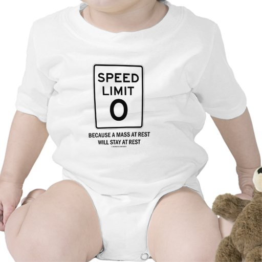 Speed Limit Zero Because A Mass At Rest Will Stay T-shirts