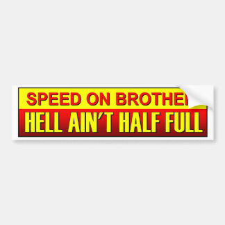 Speed On Brother, Hell Ain't Half Full. Speeding Bumper Sticker
