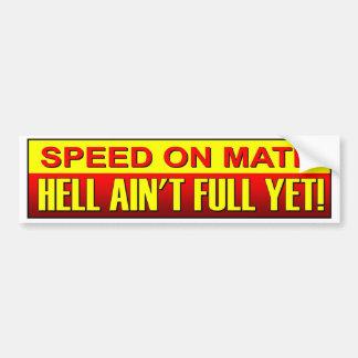 Speed On Mate Hell Ain't Full Yet. Speeding driver Bumper Sticker