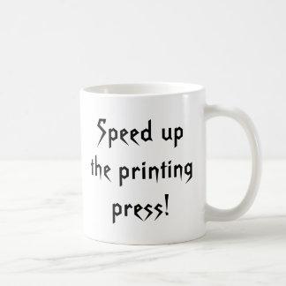 Speed up the printing press! coffee mug
