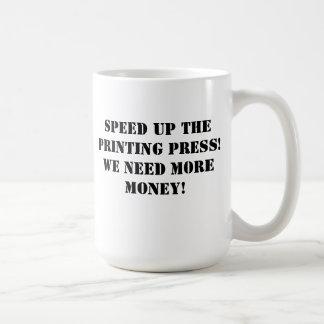 Speed up the printing press! We need more money! Coffee Mug
