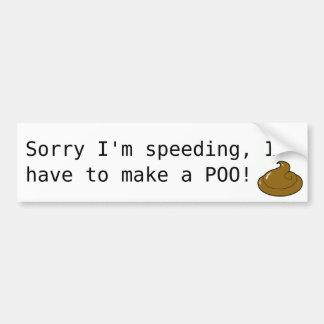 Speeding, Ihave to make a POO! Bumper Sticker
