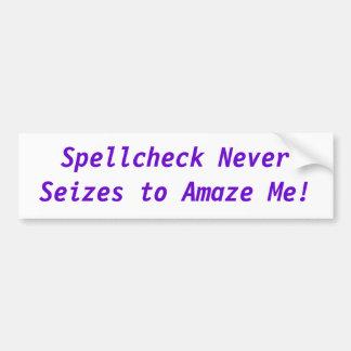Spellcheck never seizes to amaze me! car bumper sticker